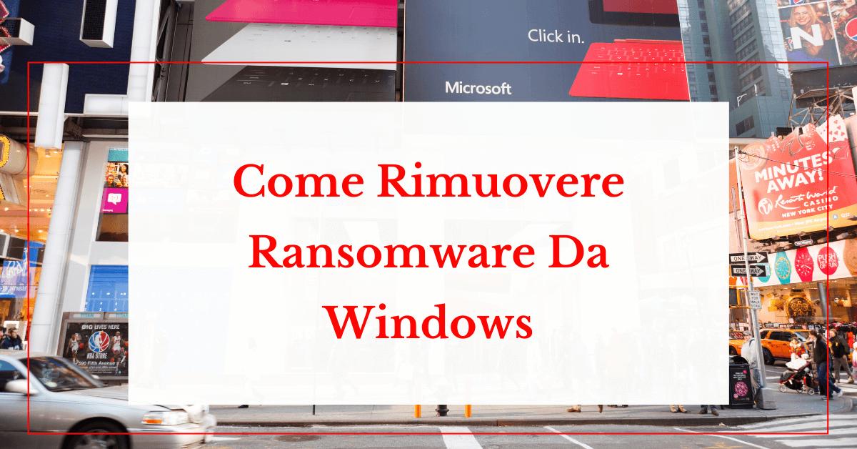 Come Rimuovere Ransomware Da Windows 10, 8 O 7