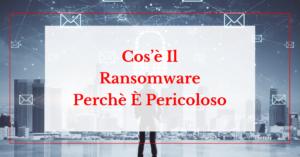 Cos'è Ransomware definizione guida helpransomware