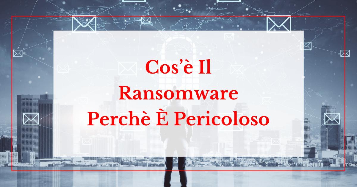 Ransomware Definizione: Cos'è E Perchè È Pericoloso