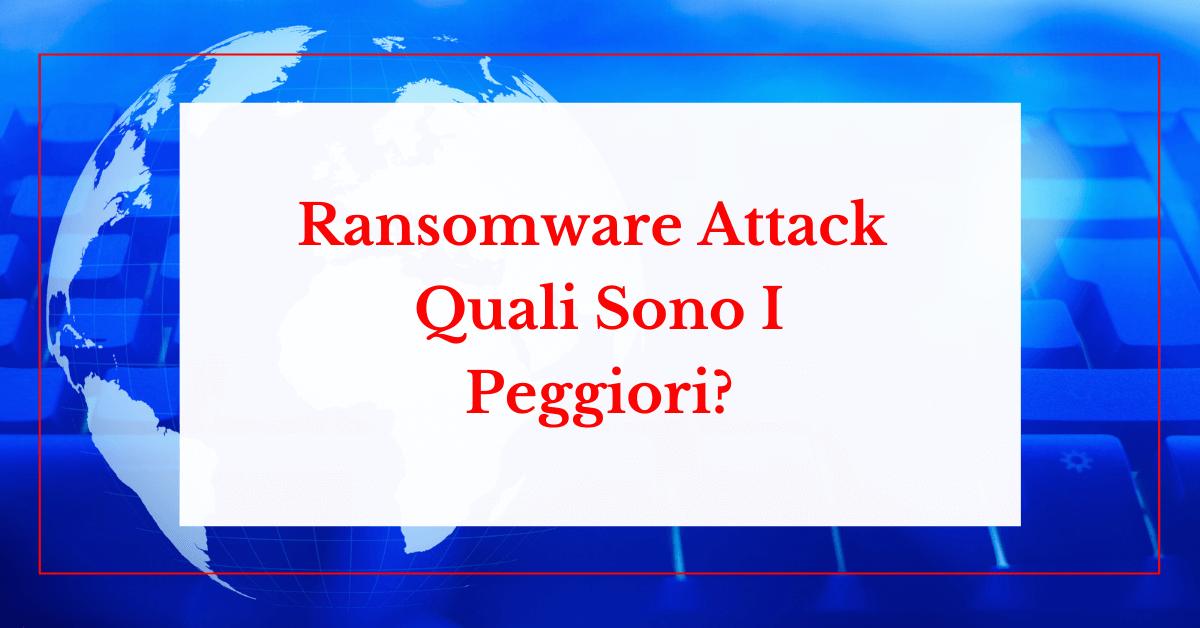 Ransomware Attack: Quali Sono I Peggiori Di Tutti I Tempi?