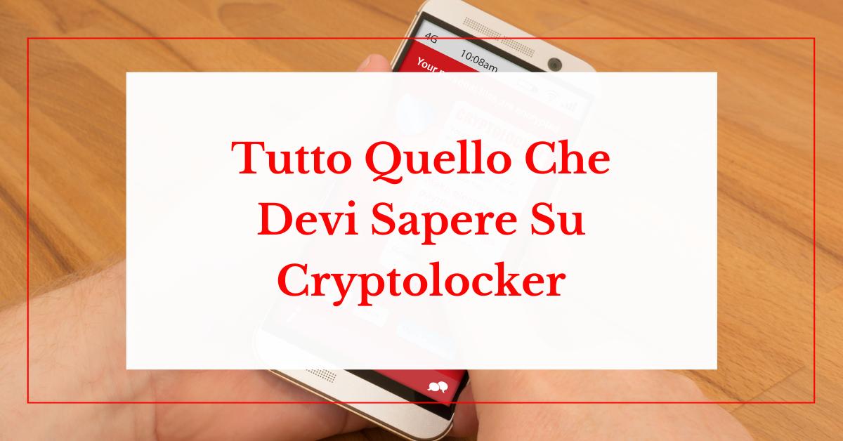 Tutto Quello Che Devi Sapere Su Cryptolocker