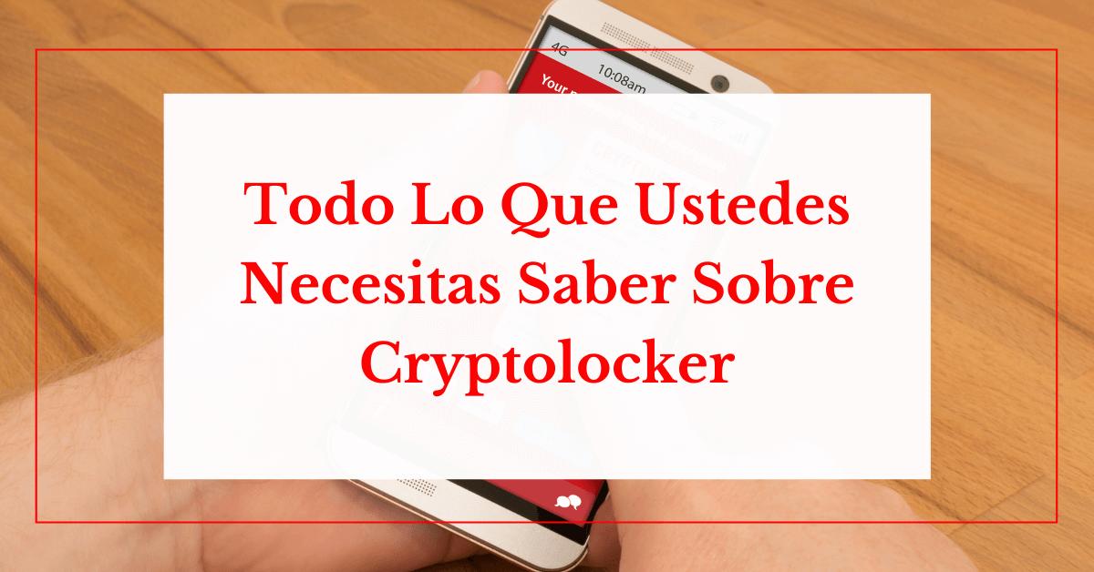 Todo Lo Que Necesitas Saber Sobre Cryptolocker