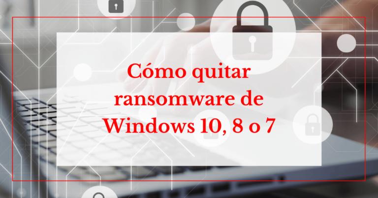 como quitar ransomware de windows 10, 8 o 7 helpransomware