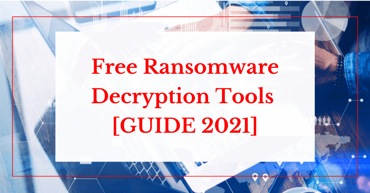 150 Free Ransomware Decryption Tools [GUIDE 2021]