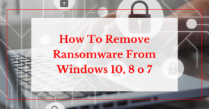 how to remove ransomware da windows 10, 8 o 7 helpransomware