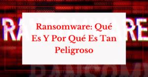 ransomware. que es y por que es tan peligroso helpransomware