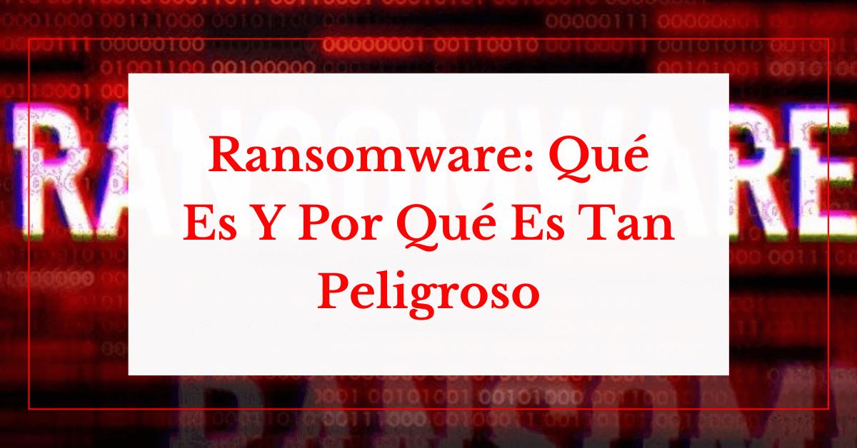 Definición De Ransomware: Qué Es Y Por Qué Es Tan Peligroso