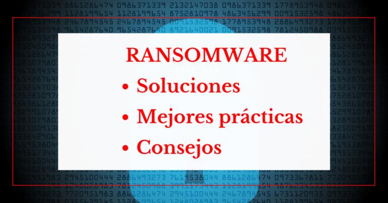 ransomware. soluciones, mejores practicas y consejos helpransomware