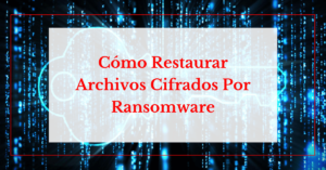 como restaurar archivos cifrados por ransomware helpransomware