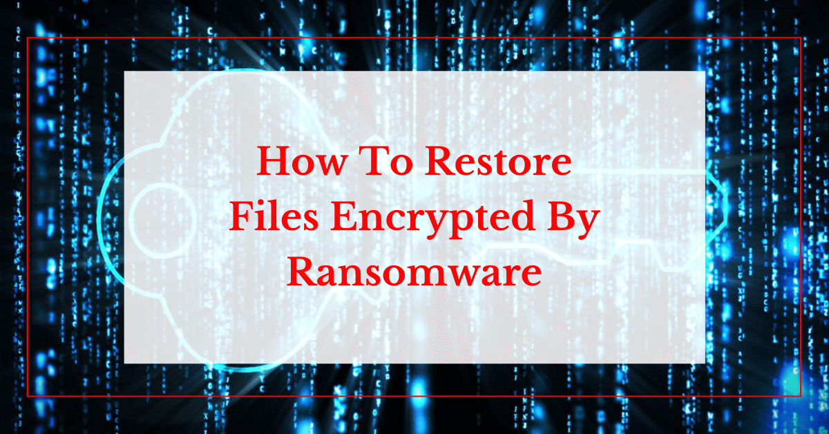 how to restore file ecrypted by ransomware help ransomware