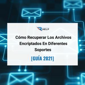 Cómo Recuperar Los Archivos Encriptados En Diferentes Soportes Helpransomware