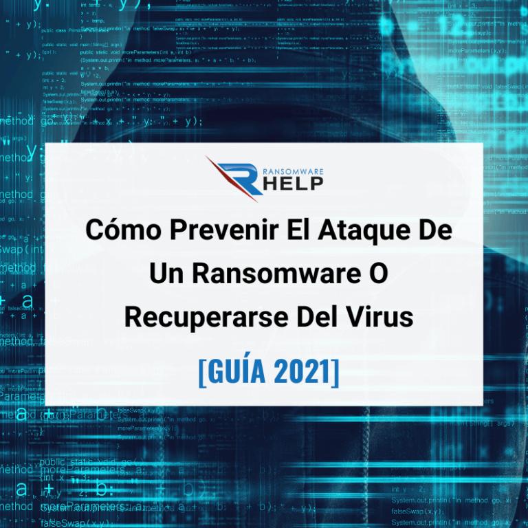 Cómo Prevenir El Ataque De Un Ransomware O Recuperarse Del Virus [2021] Help Ransomware