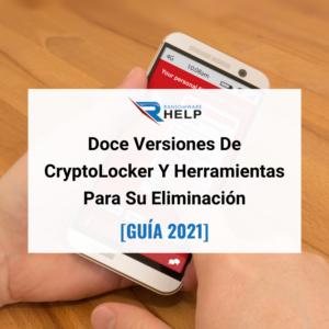 Doce Versiones De CryptoLocker Y Herramientas Para Su Eliminación. Help Ransomware