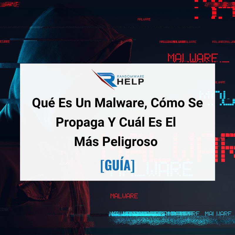 Qué Es Un Malware, Cómo Se Propaga Y Cuál Es El Más Peligroso. Help Ransomware