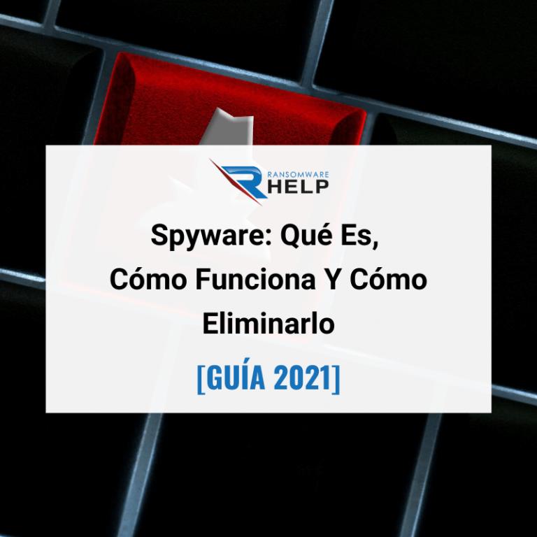 Spyware Qué Es, Cómo Funciona Y Cómo Eliminarlo. Help Ransomware